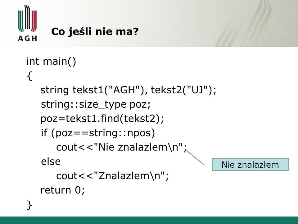 Co jeśli nie ma? int main() { string tekst1(