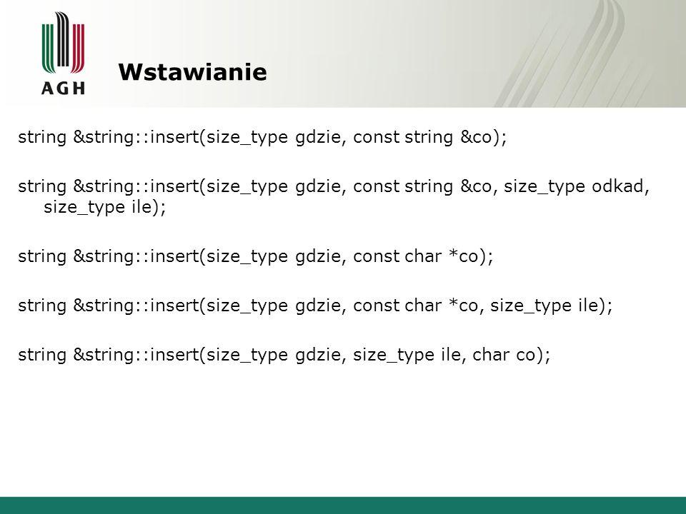 Wstawianie string &string::insert(size_type gdzie, const string &co); string &string::insert(size_type gdzie, const string &co, size_type odkad, size_