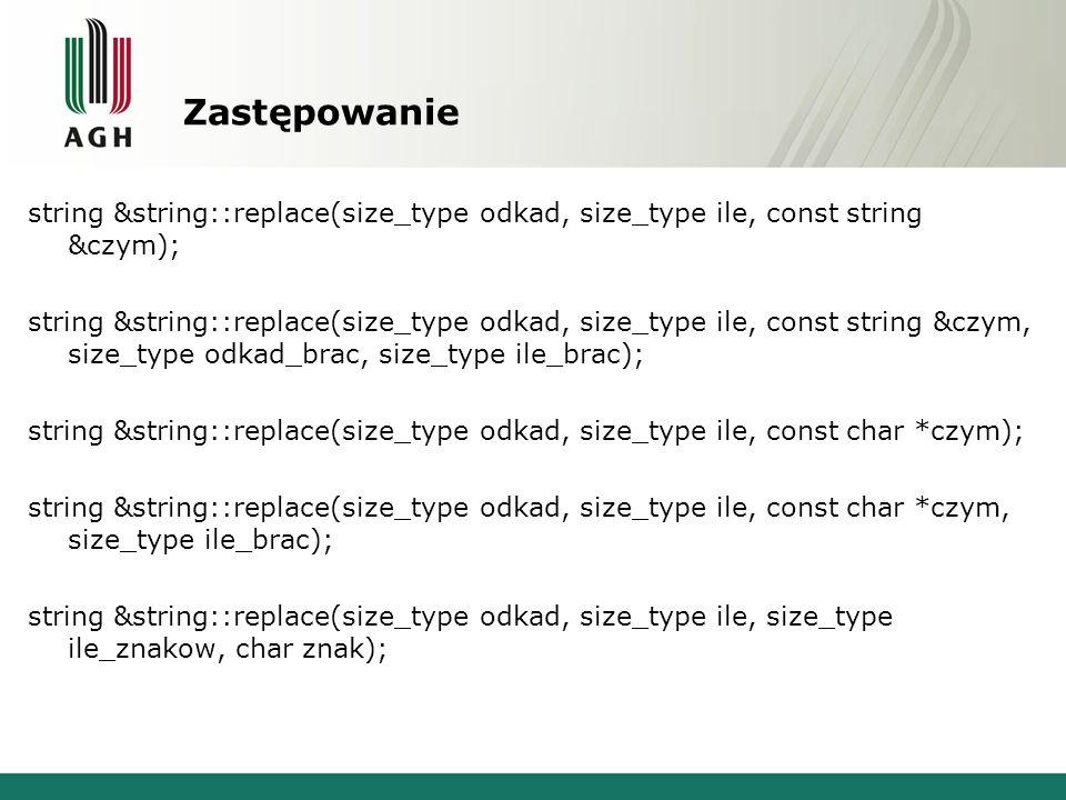 Zastępowanie string &string::replace(size_type odkad, size_type ile, const string &czym); string &string::replace(size_type odkad, size_type ile, cons