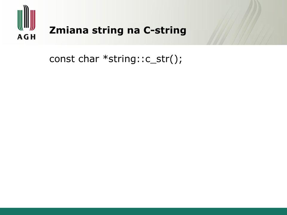 Zmiana string na C-string const char *string::c_str();