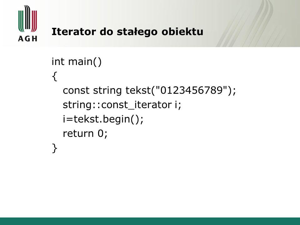 Iterator do stałego obiektu int main() { const string tekst(