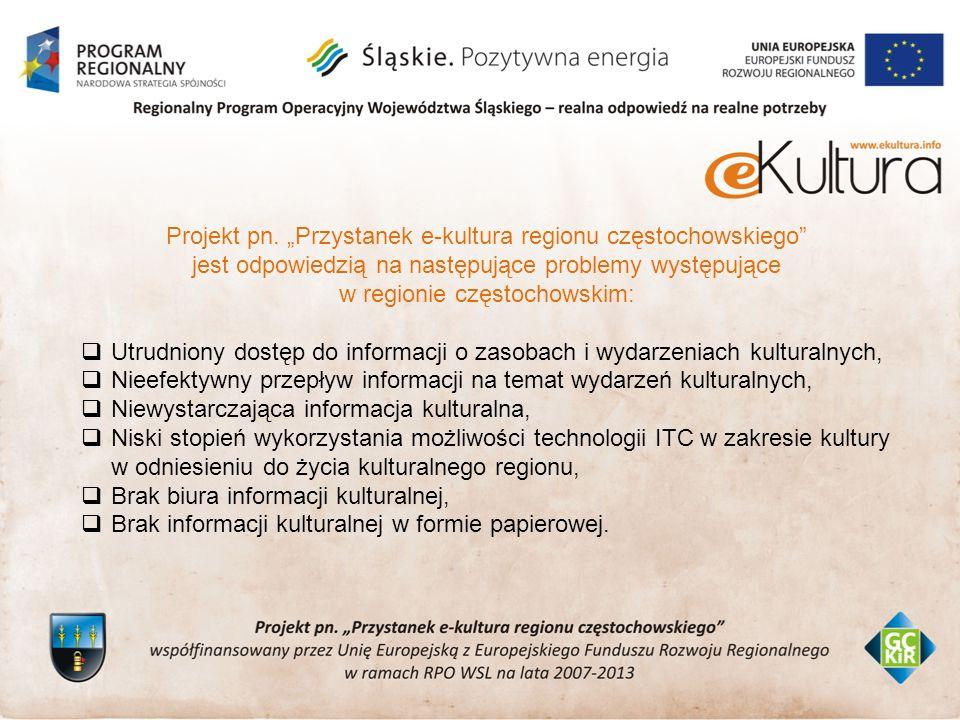 Projekt pn. Przystanek e-kultura regionu częstochowskiego jest odpowiedzią na następujące problemy występujące w regionie częstochowskim: Utrudniony d