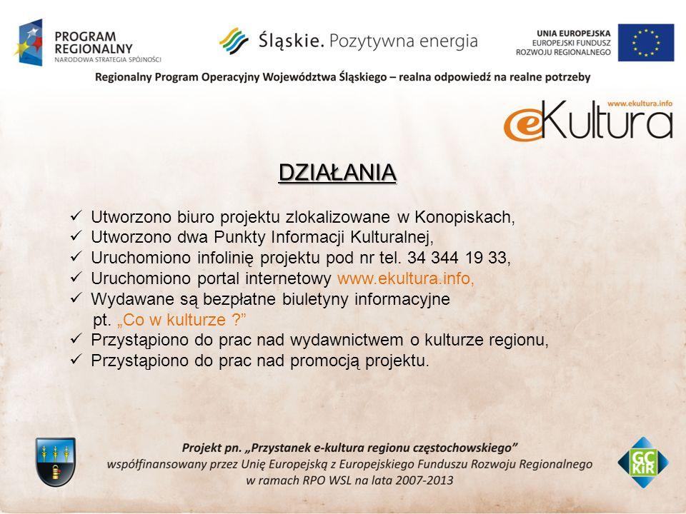 DZIAŁANIA Utworzono biuro projektu zlokalizowane w Konopiskach, Utworzono dwa Punkty Informacji Kulturalnej, Uruchomiono infolinię projektu pod nr tel.