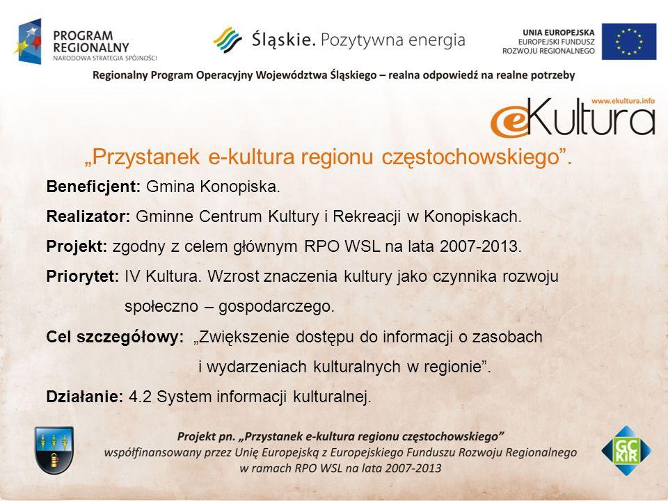 Przystanek e-kultura regionu częstochowskiego.Beneficjent: Gmina Konopiska.