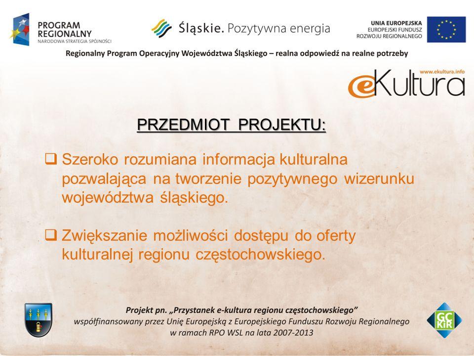 PRZEDMIOT PROJEKTU: Szeroko rozumiana informacja kulturalna pozwalająca na tworzenie pozytywnego wizerunku województwa śląskiego.