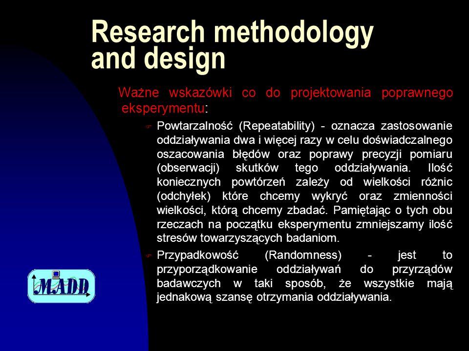 Research methodology and design Ważne wskazówki co do projektowania poprawnego eksperymentu: F Powtarzalność (Repeatability) - oznacza zastosowanie od