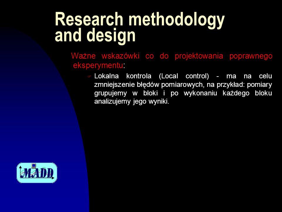 Research methodology and design Ważne wskazówki co do projektowania poprawnego eksperymentu: F Lokalna kontrola (Local control) - ma na celu zmniejsze