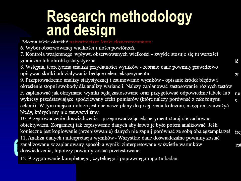 Research methodology and design Można także określić najważniejsze kroki eksperymentatora: 1. Zdefiniowanie problemu - pierwszym krokiem na drodze do