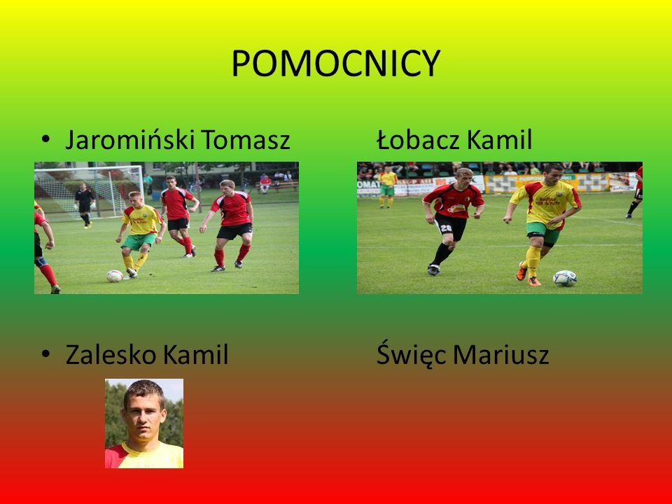 POMOCNICY Jaromiński Tomasz Łobacz Kamil Zalesko Kamil Święc Mariusz