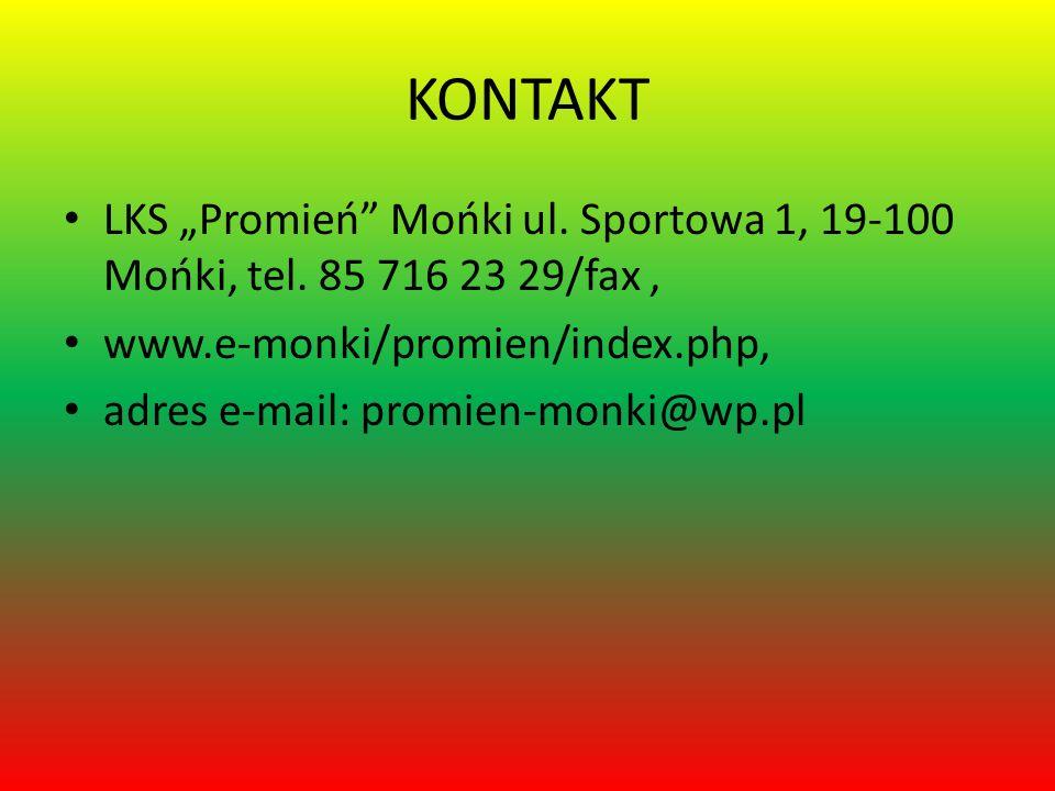 KONTAKT LKS Promień Mońki ul. Sportowa 1, 19-100 Mońki, tel. 85 716 23 29/fax, www.e-monki/promien/index.php, adres e-mail: promien-monki@wp.pl
