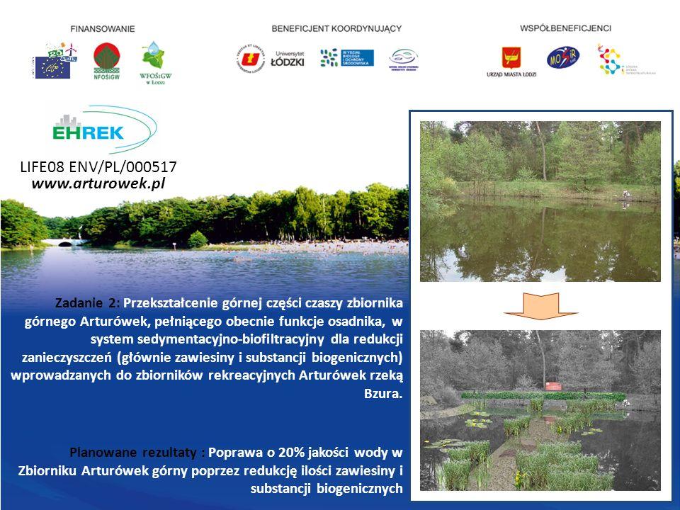 LIFE08 ENV/PL/000517 www.arturowek.pl Zadanie 2: Przekształcenie górnej części czaszy zbiornika górnego Arturówek, pełniącego obecnie funkcje osadnika, w system sedymentacyjno-biofiltracyjny dla redukcji zanieczyszczeń (głównie zawiesiny i substancji biogenicznych) wprowadzanych do zbiorników rekreacyjnych Arturówek rzeką Bzura.