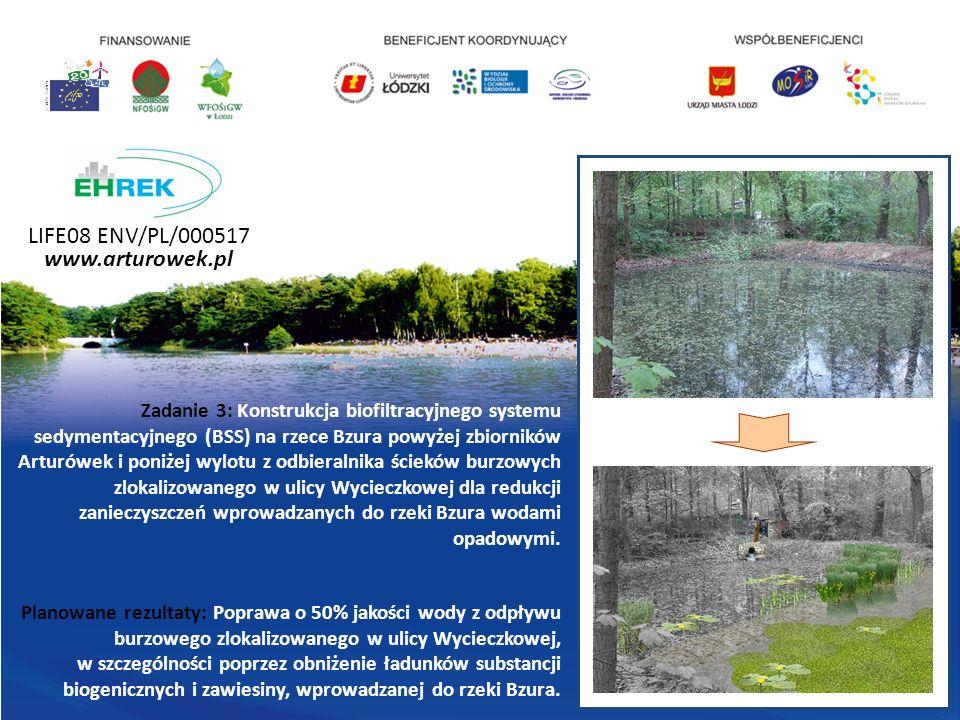 LIFE08 ENV/PL/000517 www.arturowek.pl Zadanie 3: Konstrukcja biofiltracyjnego systemu sedymentacyjnego (BSS) na rzece Bzura powyżej zbiorników Arturówek i poniżej wylotu z odbieralnika ścieków burzowych zlokalizowanego w ulicy Wycieczkowej dla redukcji zanieczyszczeń wprowadzanych do rzeki Bzura wodami opadowymi.