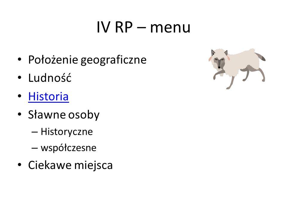 IV RP – menu Położenie geograficzne Ludność Historia Sławne osoby – Historyczne – współczesne Ciekawe miejsca