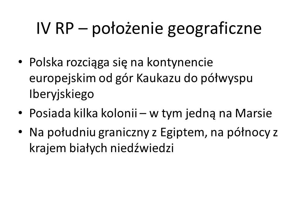 IV RP – położenie geograficzne Polska rozciąga się na kontynencie europejskim od gór Kaukazu do półwyspu Iberyjskiego Posiada kilka kolonii – w tym je
