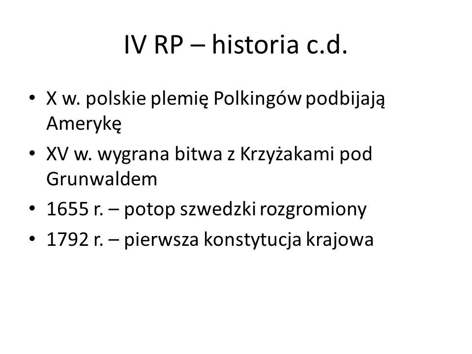 IV RP – historia c.d. X w. polskie plemię Polkingów podbijają Amerykę XV w. wygrana bitwa z Krzyżakami pod Grunwaldem 1655 r. – potop szwedzki rozgrom