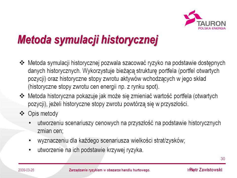 Imię Nazwisko Autora Metoda symulacji historycznej 30 2009-03-26 Metoda symulacji historycznej pozwala szacować ryzyko na podstawie dostępnych danych historycznych.