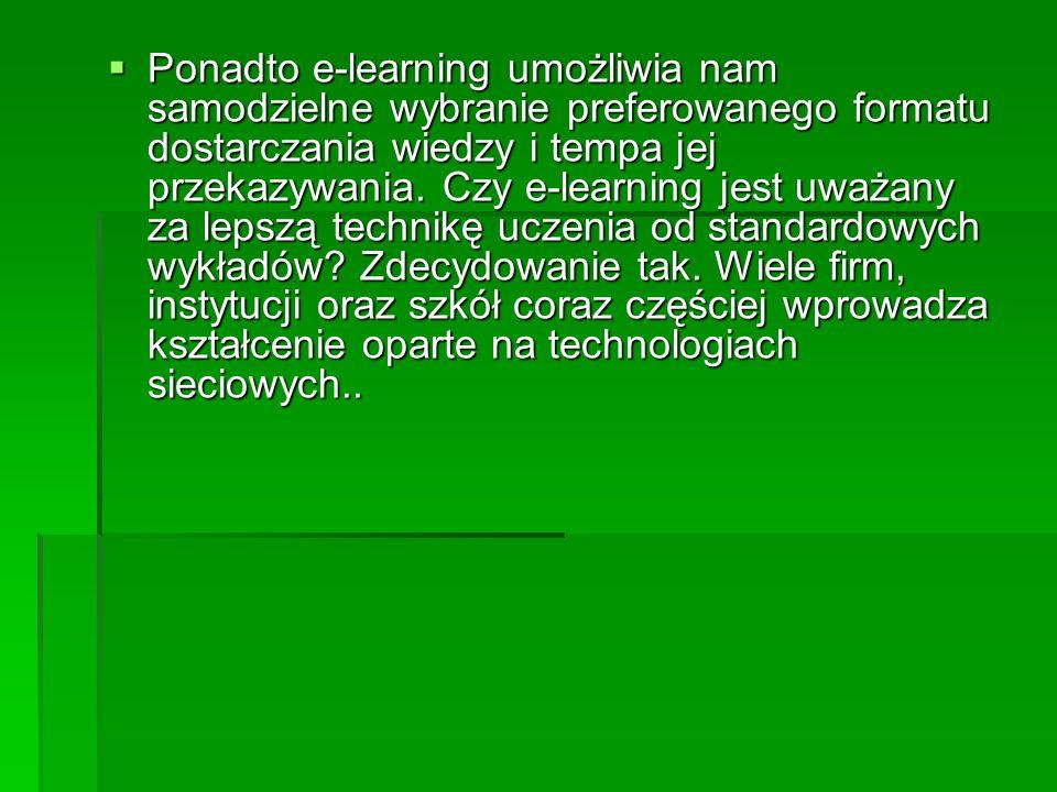 Ponadto e-learning umożliwia nam samodzielne wybranie preferowanego formatu dostarczania wiedzy i tempa jej przekazywania.