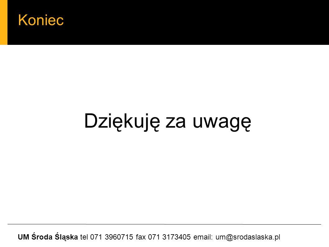 Koniec UM Środa Śląska tel 071 3960715 fax 071 3173405 email: um@srodaslaska.pl Dziękuję za uwagę