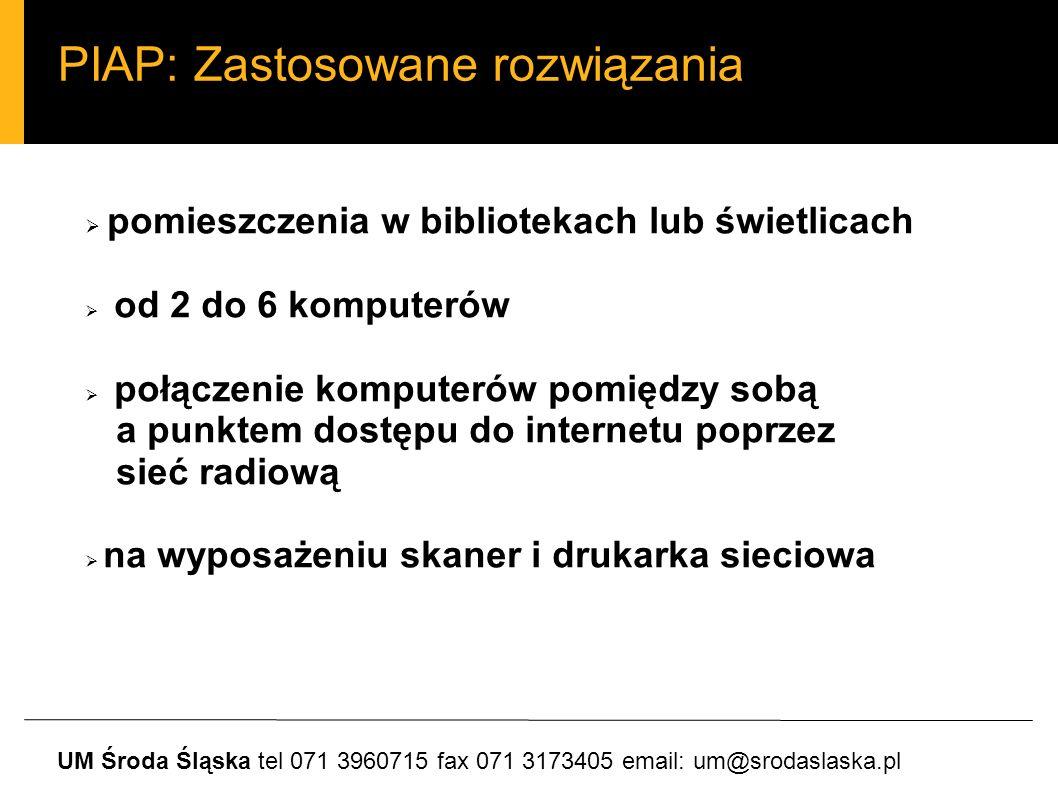 PIAP: Zastosowane rozwiązania pomieszczenia w bibliotekach lub świetlicach od 2 do 6 komputerów połączenie komputerów pomiędzy sobą a punktem dostępu do internetu poprzez sieć radiową na wyposażeniu skaner i drukarka sieciowa UM Środa Śląska tel 071 3960715 fax 071 3173405 email: um@srodaslaska.pl