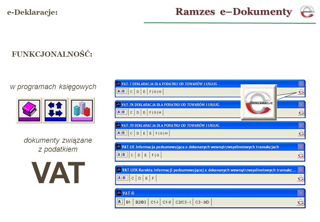 VAT w programach księgowych dokumenty związane z podatkiem FUNKCJONALNOŚĆ: Ramzes e–Dokumenty e-Deklaracje:
