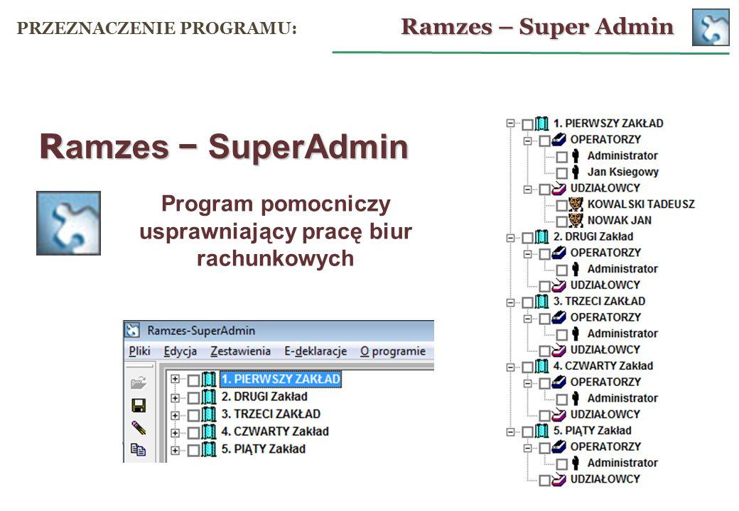 R amzes SuperAdmin Program pomocniczy usprawniający pracę biur rachunkowych Ramzes – Super Admin PRZEZNACZENIE PROGRAMU: