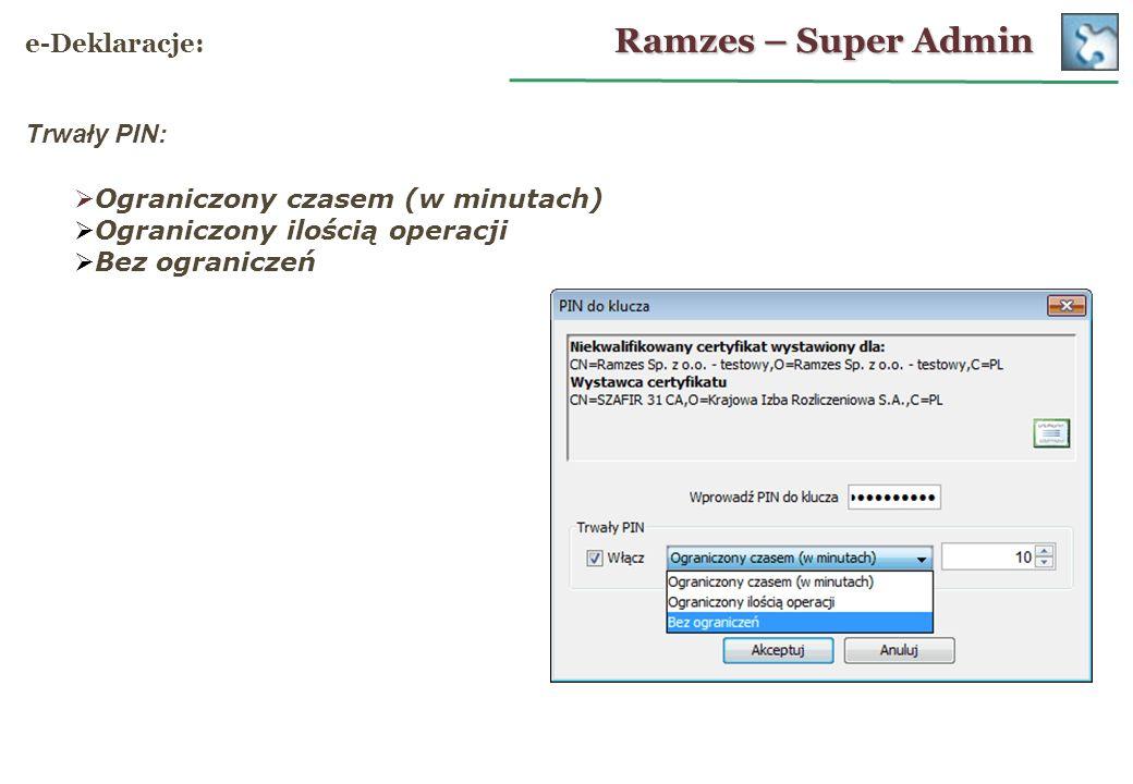 Ramzes – Super Admin e-Deklaracje: Trwały PIN: Ograniczony czasem (w minutach) Ograniczony ilością operacji Bez ograniczeń