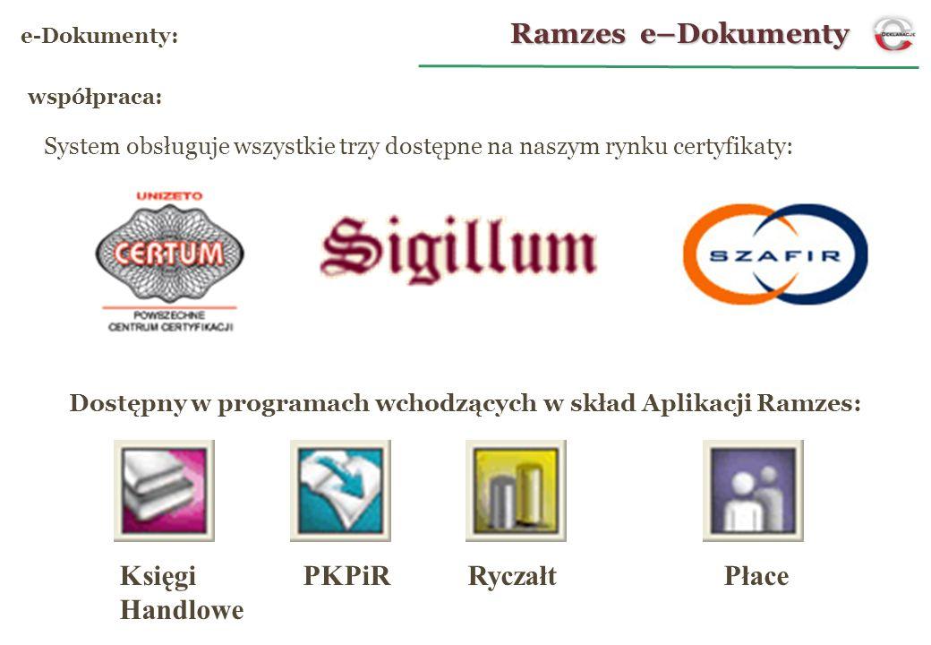 współpraca: Ramzes e–Dokumenty e-Dokumenty: System obsługuje wszystkie trzy dostępne na naszym rynku certyfikaty: Dostępny w programach wchodzących w