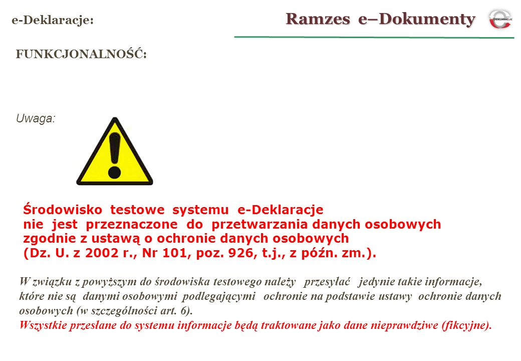 Środowisko testowe systemu e-Deklaracje nie jest przeznaczone do przetwarzania danych osobowych zgodnie z ustawą o ochronie danych osobowych (Dz. U. z
