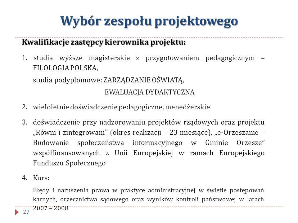 Wybór zespołu projektowego Kwalifikacje zastępcy kierownika projektu: 1. studia wyższe magisterskie z przygotowaniem pedagogicznym – FILOLOGIA POLSKA,