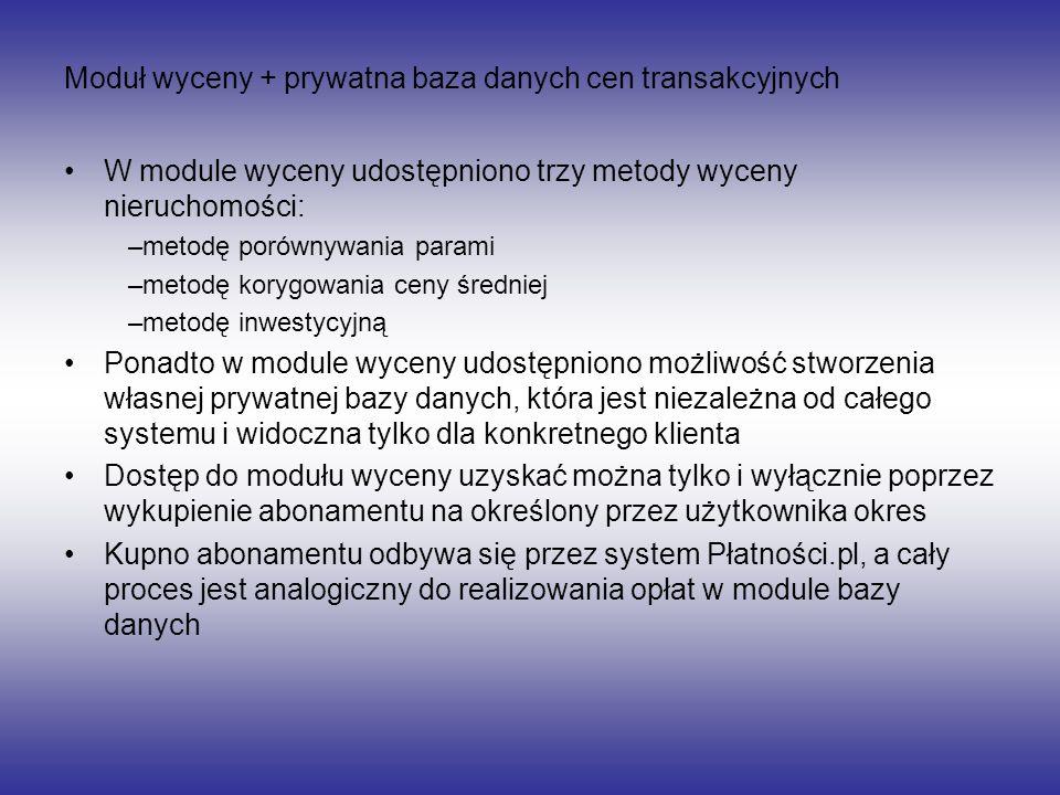 Moduł wyceny + prywatna baza danych cen transakcyjnych W module wyceny udostępniono trzy metody wyceny nieruchomości: –metodę porównywania parami –met