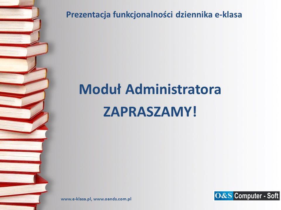 Prezentacja funkcjonalności dziennika e-klasa Moduł Administratora ZAPRASZAMY! www.e-klasa.pl, www.oands.com.pl