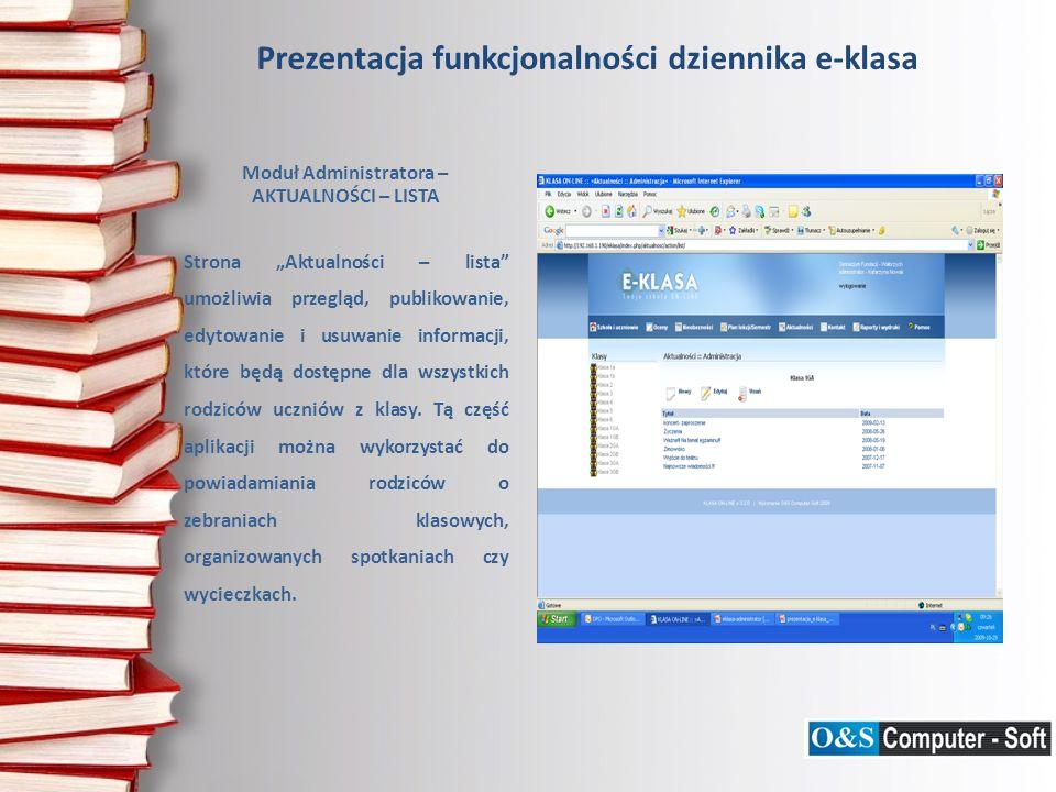 Prezentacja funkcjonalności dziennika e-klasa Moduł Administratora – AKTUALNOŚCI – LISTA Strona Aktualności – lista umożliwia przegląd, publikowanie,
