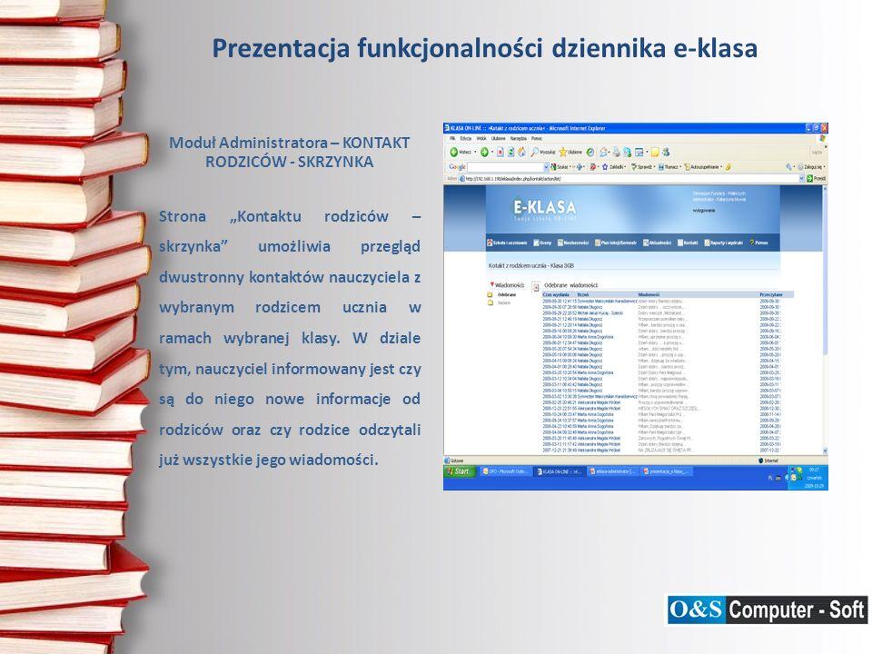 Prezentacja funkcjonalności dziennika e-klasa Moduł Administratora – KONTAKT RODZICÓW - SKRZYNKA Strona Kontaktu rodziców – skrzynka umożliwia przeglą