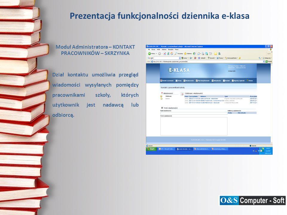 Prezentacja funkcjonalności dziennika e-klasa Moduł Administratora – KONTAKT PRACOWNIKÓW – SKRZYNKA Dział kontaktu umożliwia przegląd wiadomości wysył