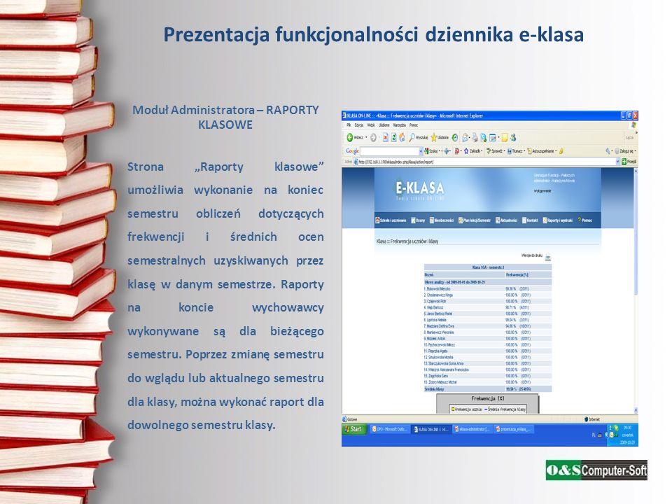 Prezentacja funkcjonalności dziennika e-klasa Moduł Administratora – RAPORTY KLASOWE Strona Raporty klasowe umożliwia wykonanie na koniec semestru obl