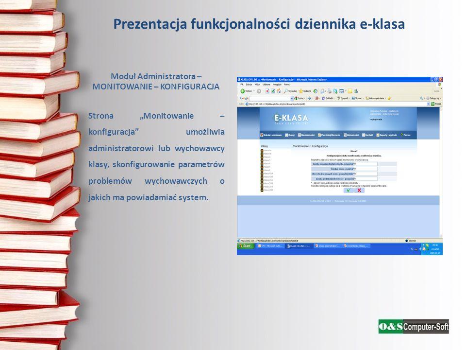 Prezentacja funkcjonalności dziennika e-klasa Moduł Administratora – MONITOWANIE – KONFIGURACJA Strona Monitowanie – konfiguracja umożliwia administra