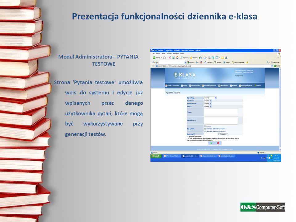 Prezentacja funkcjonalności dziennika e-klasa Moduł Administratora – PYTANIA TESTOWE Strona 'Pytania testowe' umożliwia wpis do systemu i edycje już w