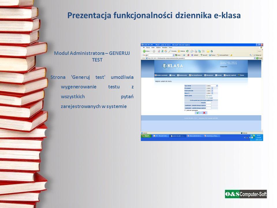 Prezentacja funkcjonalności dziennika e-klasa Moduł Administratora – GENERUJ TEST Strona 'Generuj test' umożliwia wygenerowanie testu z wszystkich pyt