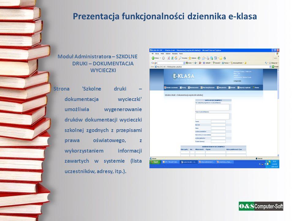 Prezentacja funkcjonalności dziennika e-klasa Moduł Administratora – SZKOLNE DRUKI – DOKUMENTACJA WYCIECZKI Strona 'Szkolne druki – dokumentacja wycie