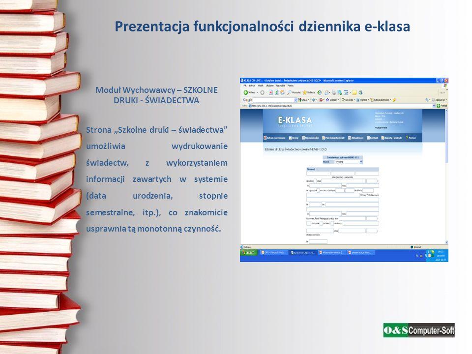 Prezentacja funkcjonalności dziennika e-klasa Moduł Wychowawcy – SZKOLNE DRUKI - ŚWIADECTWA Strona Szkolne druki – świadectwa umożliwia wydrukowanie ś