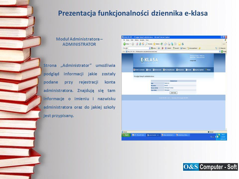 Prezentacja funkcjonalności dziennika e-klasa Moduł Administratora – ADMINISTRATOR Strona Administrator umożliwia podgląd informacji jakie zostały pod
