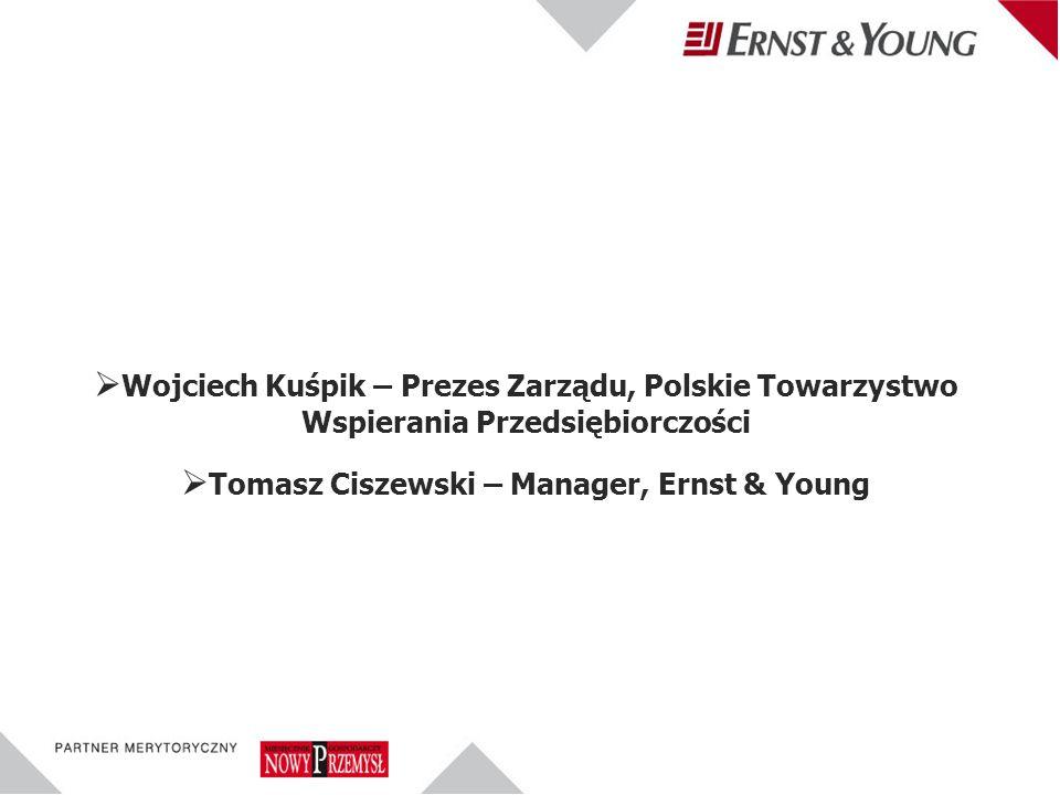 Wojciech Kuśpik – Prezes Zarządu, Polskie Towarzystwo Wspierania Przedsiębiorczości Tomasz Ciszewski – Manager, Ernst & Young