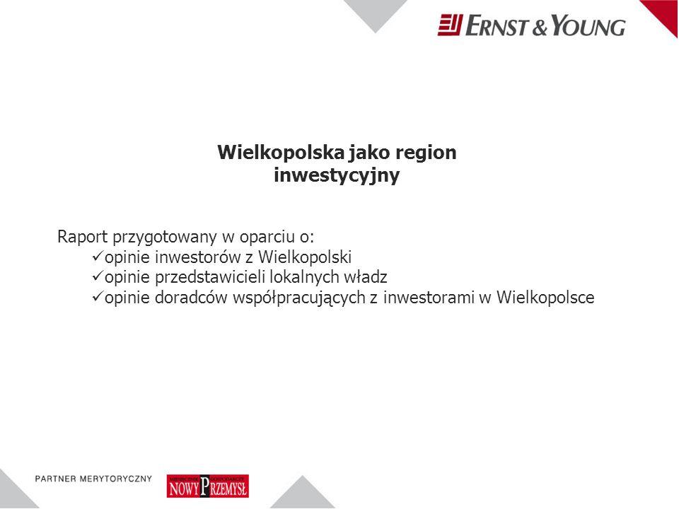 Raport przygotowany w oparciu o: opinie inwestorów z Wielkopolski opinie przedstawicieli lokalnych władz opinie doradców współpracujących z inwestorami w Wielkopolsce Wielkopolska jako region inwestycyjny