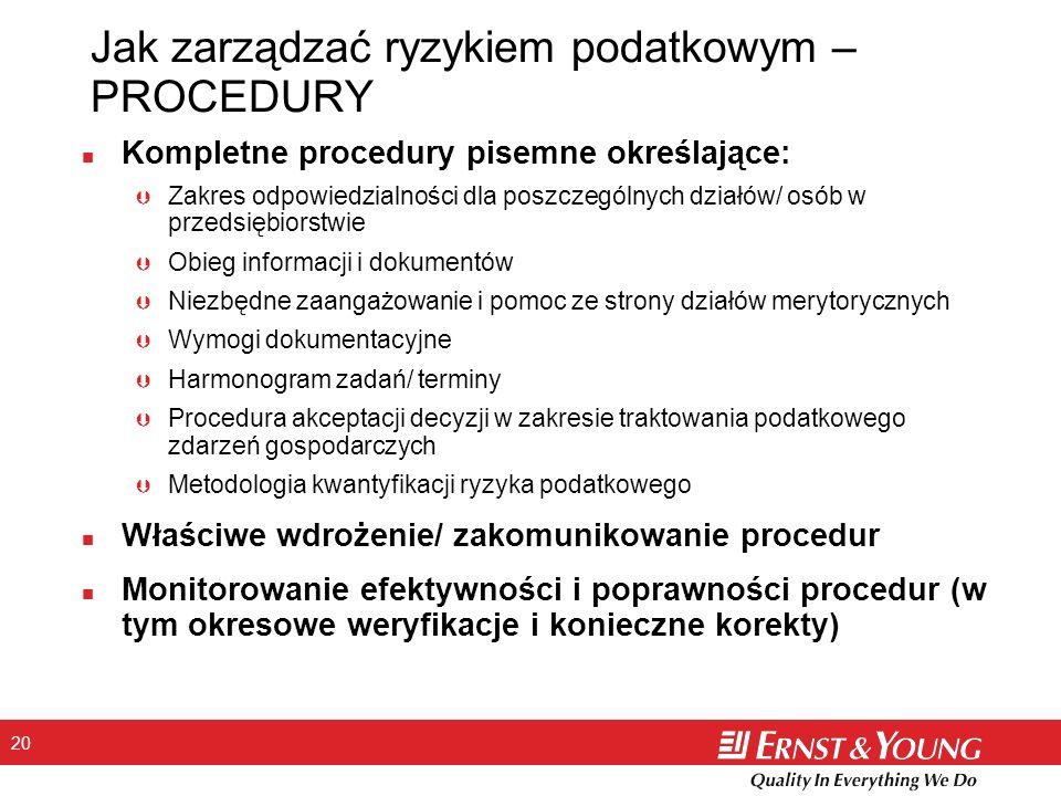 20 Jak zarządzać ryzykiem podatkowym – PROCEDURY n Kompletne procedury pisemne określające: Þ Zakres odpowiedzialności dla poszczególnych działów/ osó