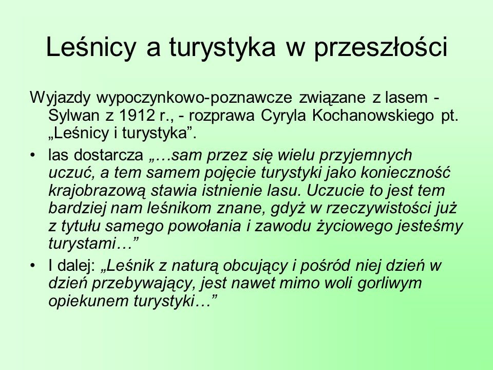 Leśnicy a turystyka w przeszłości Rzeczywiste zainteresowanie lasem jako obiektem dla turystyki pojawiło się w Polsce w latach 70.