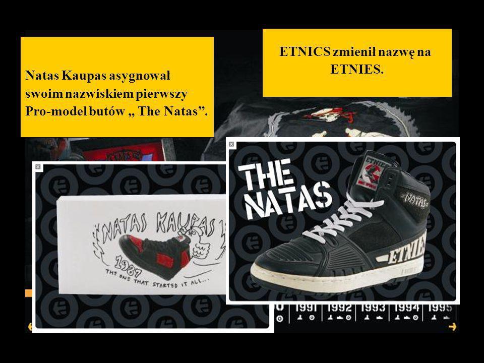 Natas Kaupas asygnował swoim nazwiskiem pierwszy Pro-model butów The Natas. ETNICS zmienił nazwę na ETNIES.