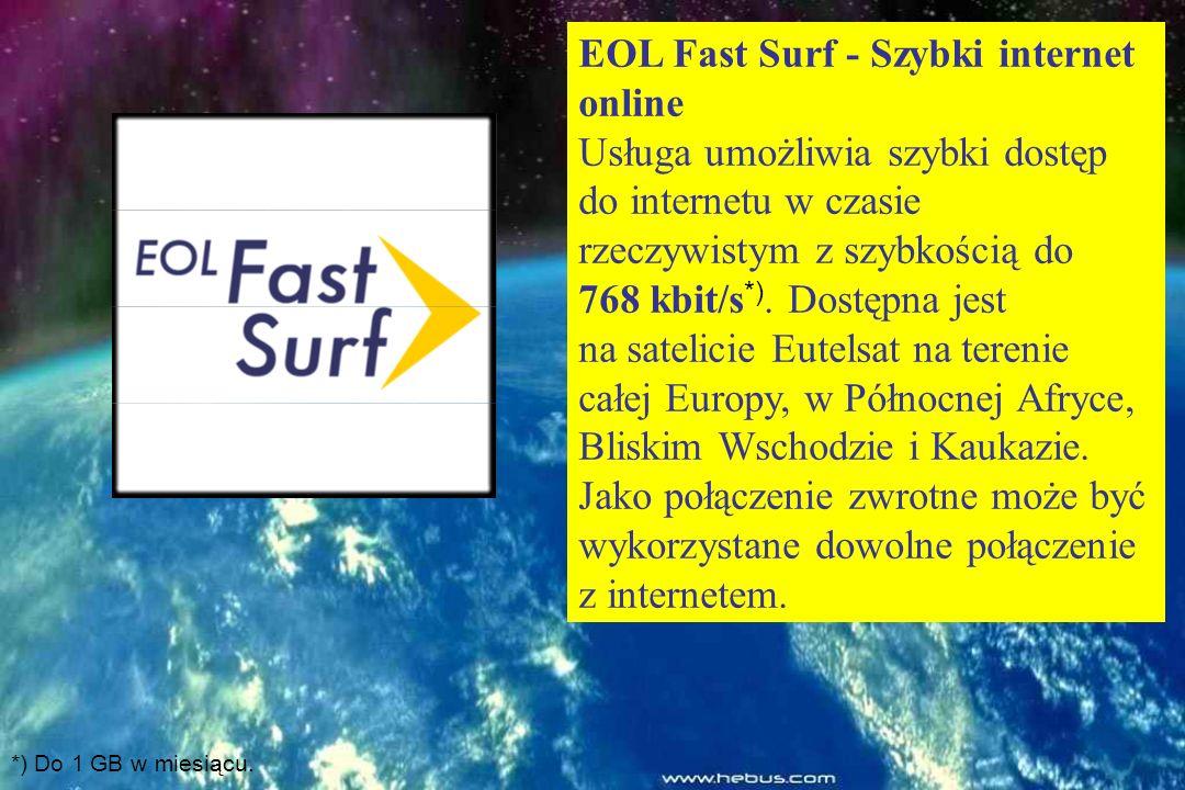 EOL Fast Surf - Szybki internet online Usługa umożliwia szybki dostęp do internetu w czasie rzeczywistym z szybkością do 768 kbit/s *).