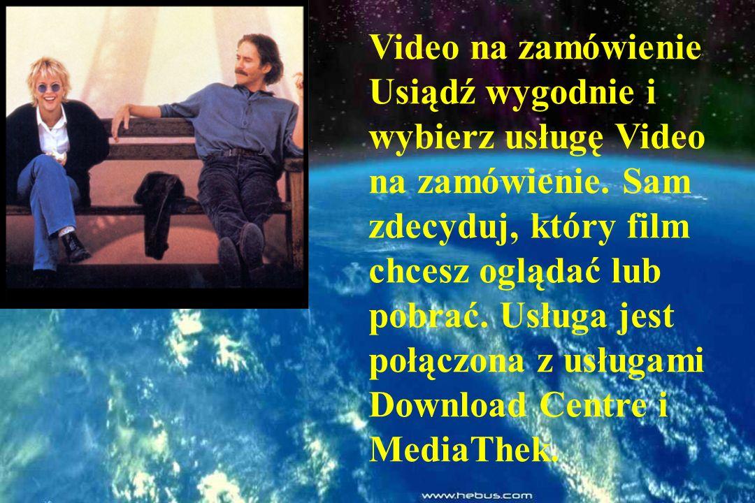 Video na zamówienie Usiądź wygodnie i wybierz usługę Video na zamówienie.