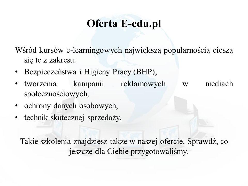 Oferta E-edu.pl Wśród kursów e-learningowych największą popularnością cieszą się te z zakresu: Bezpieczeństwa i Higieny Pracy (BHP), tworzenia kampani