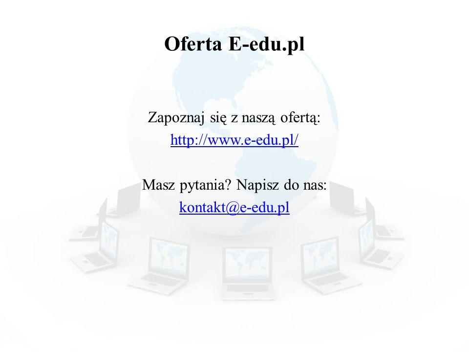 Oferta E-edu.pl Zapoznaj się z naszą ofertą: http://www.e-edu.pl/ Masz pytania? Napisz do nas: kontakt@e-edu.pl